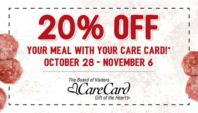 20% off your meal with your care card! October 28 - November 6