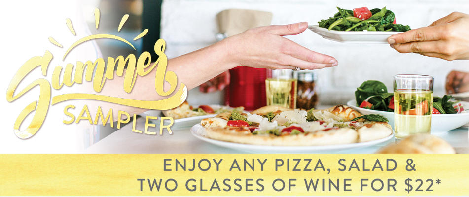 Summer Sampler - Enjoy any Pizza, Salad and two glasses of wine for $22