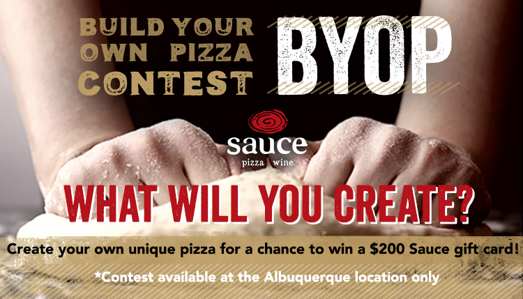 Build Your Own Pizza Contest - Create you own pizza for a chance to win a $200 Sauce gift card! Albuquerque location only